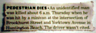 "Newspaper clipping: ""PEDESTRIAN DIES · An unidentified man was killed about 6 a.m. Thursday when he was hit by a minivan at the intersection of Brookhurst Street and Yorktown Avenue in Huntington Beach. The driver wasn't cited."""