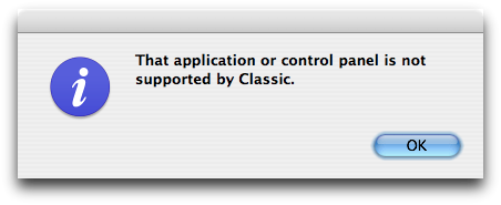 "This screenshot is of a dialog box that says ""That application or control panel is not supported by Classic""."